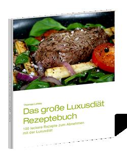 Das Luxusdiät-Kochbuch - 100 leckere Luxusdiät-Rezepte zum erfolgreichen Abnehmen